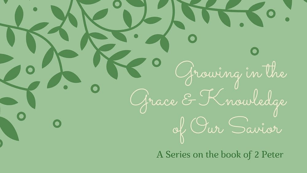 Growing In The Grace & Knowledge Of Our Savior